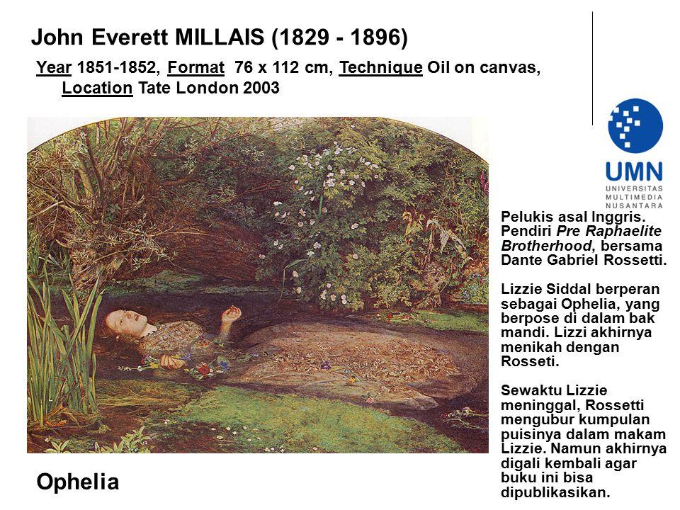 Year 1851-1852, Format 76 x 112 cm, Technique Oil on canvas, Location Tate London 2003 Ophelia John Everett MILLAIS (1829 - 1896) Pelukis asal Inggris