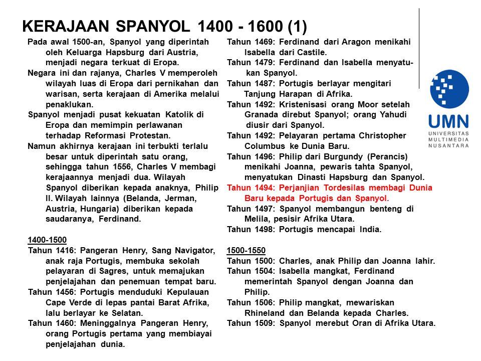 KERAJAAN SPANYOL 1400 - 1600 (1) Pada awal 1500-an, Spanyol yang diperintah oleh Keluarga Hapsburg dari Austria, menjadi negara terkuat di Eropa. Nega