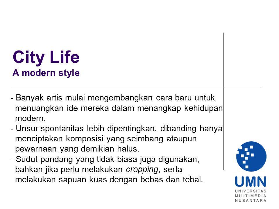 City Life A modern style - Banyak artis mulai mengembangkan cara baru untuk menuangkan ide mereka dalam menangkap kehidupan modern. - Unsur spontanita