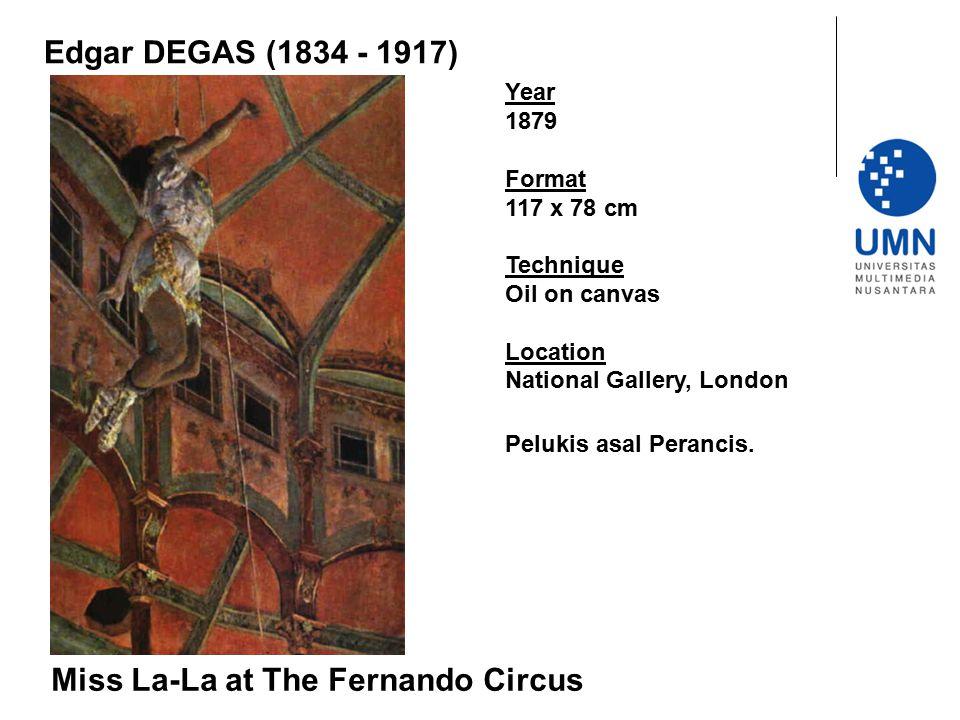Edgar DEGAS (1834 - 1917) Year 1879 Format 117 x 78 cm Technique Oil on canvas Location National Gallery, London Pelukis asal Perancis. Miss La-La at