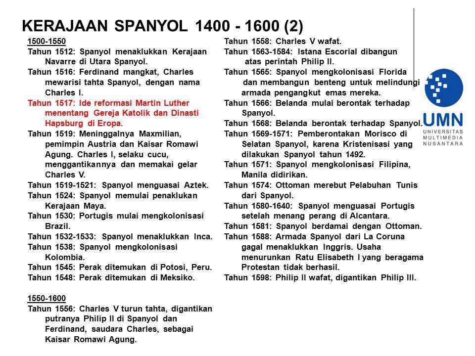 KERAJAAN SPANYOL 1400 - 1600 (2) 1500-1550 Tahun 1512: Spanyol menaklukkan Kerajaan Navarre di Utara Spanyol. Tahun 1516: Ferdinand mangkat, Charles m