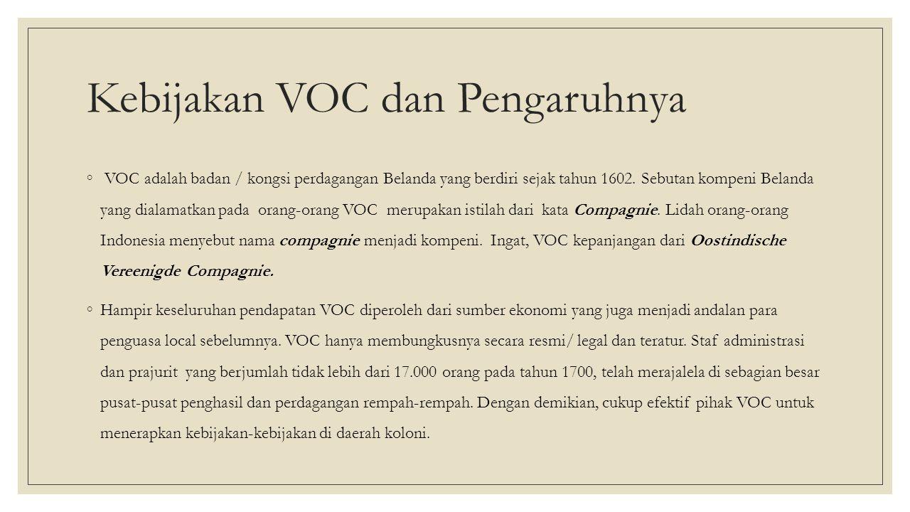 Kebijakan VOC dan Pengaruhnya ◦ VOC adalah badan / kongsi perdagangan Belanda yang berdiri sejak tahun 1602.