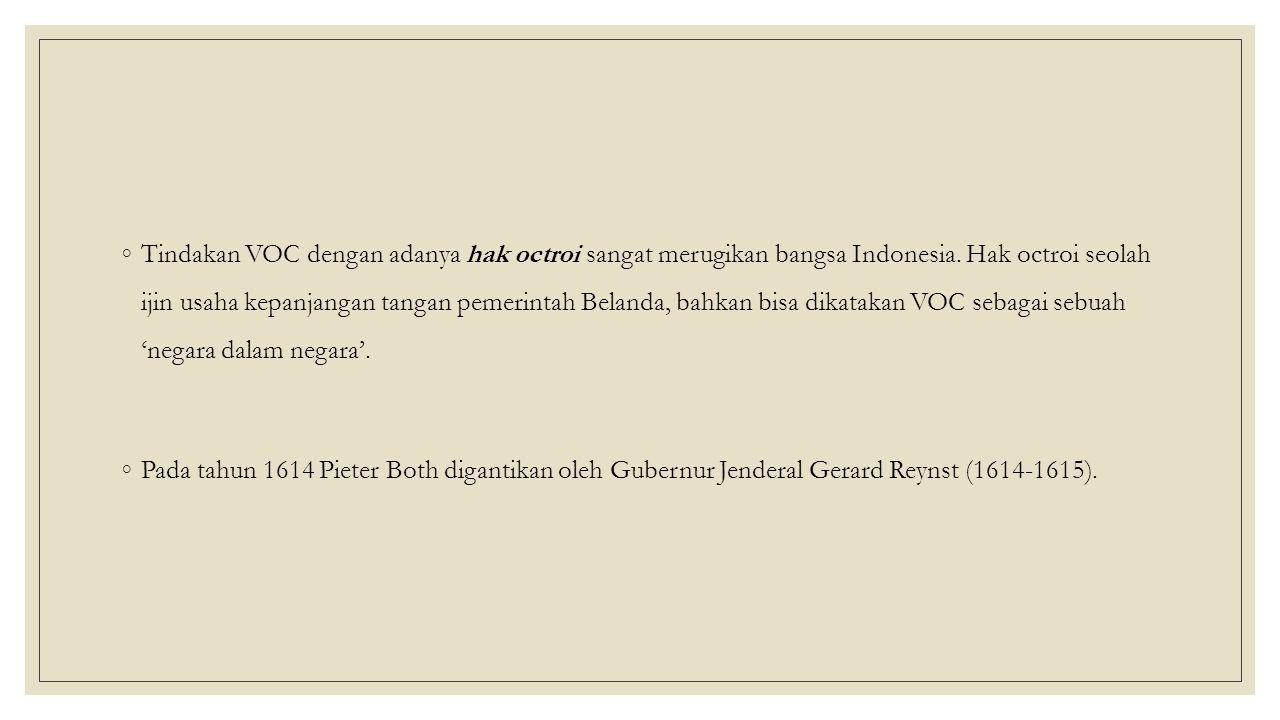 ◦Tindakan VOC dengan adanya hak octroi sangat merugikan bangsa Indonesia.