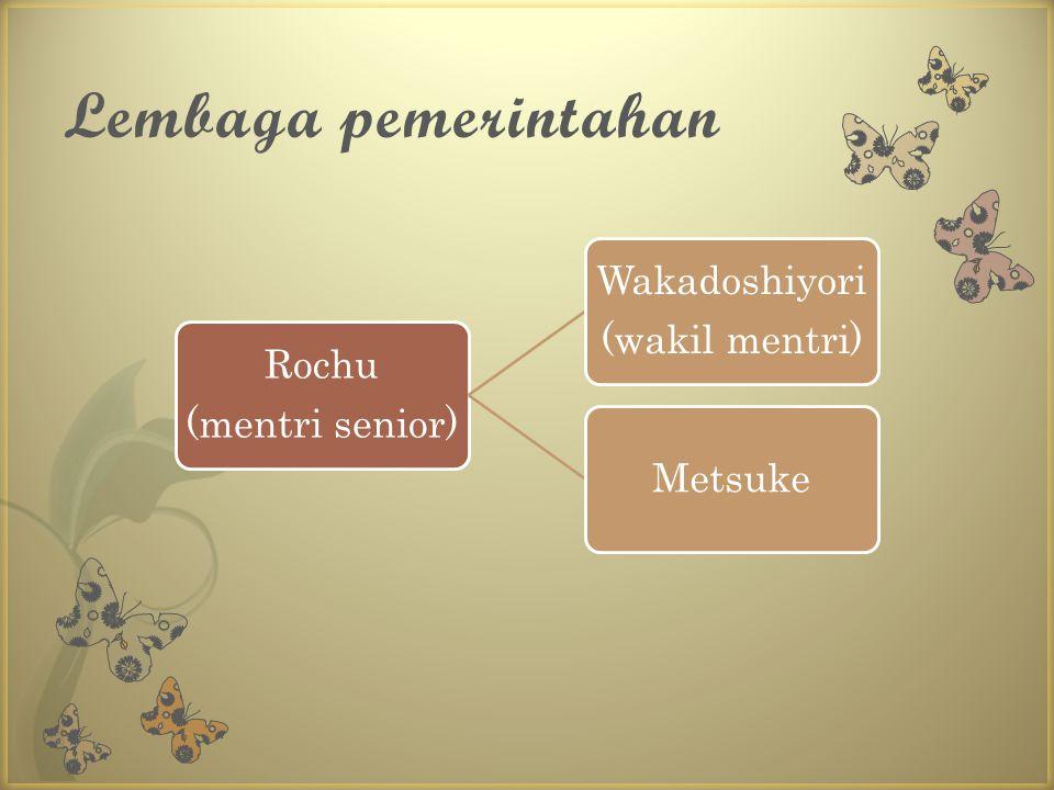 Rochu (mentri senior) Wakadoshiyori (wakil mentri) Metsuke Lembaga pemerintahan