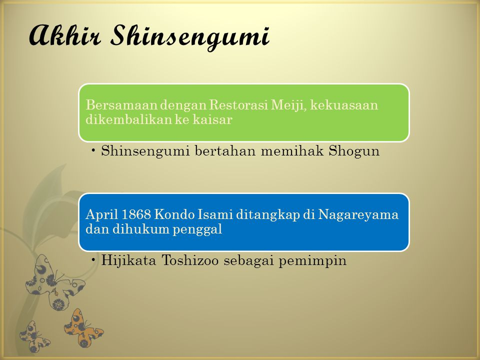 Akhir Shinsengumi Bersamaan dengan Restorasi Meiji, kekuasaan dikembalikan ke kaisar Shinsengumi bertahan memihak Shogun April 1868 Kondo Isami ditang