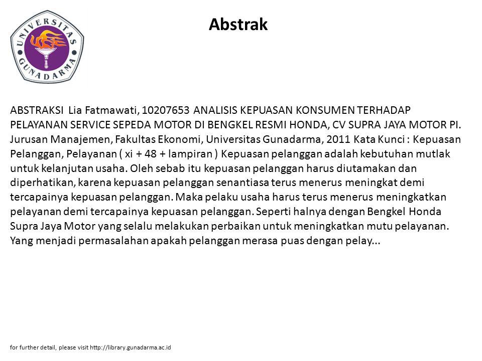Abstrak ABSTRAKSI Lia Fatmawati, 10207653 ANALISIS KEPUASAN KONSUMEN TERHADAP PELAYANAN SERVICE SEPEDA MOTOR DI BENGKEL RESMI HONDA, CV SUPRA JAYA MOTOR PI.