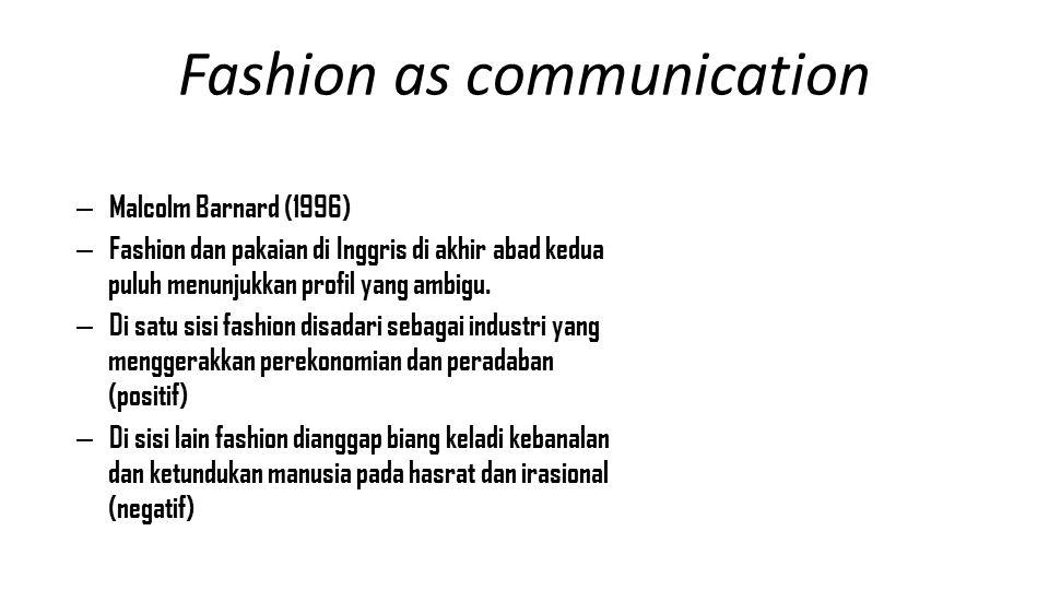 Fashion as communication – Malcolm Barnard (1996) – Fashion dan pakaian di Inggris di akhir abad kedua puluh menunjukkan profil yang ambigu. – Di satu