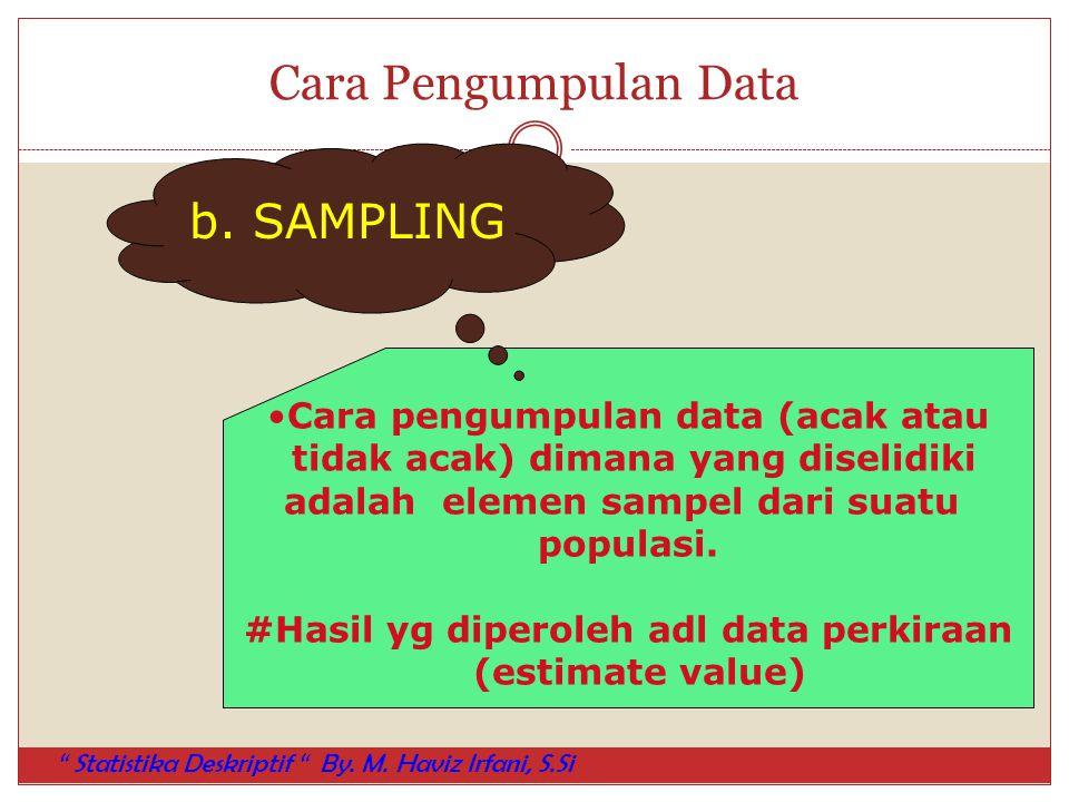 Cara Pengumpulan Data Cara pengumpulan data (acak atau tidak acak) dimana yang diselidiki adalah elemen sampel dari suatu populasi. #Hasil yg diperole