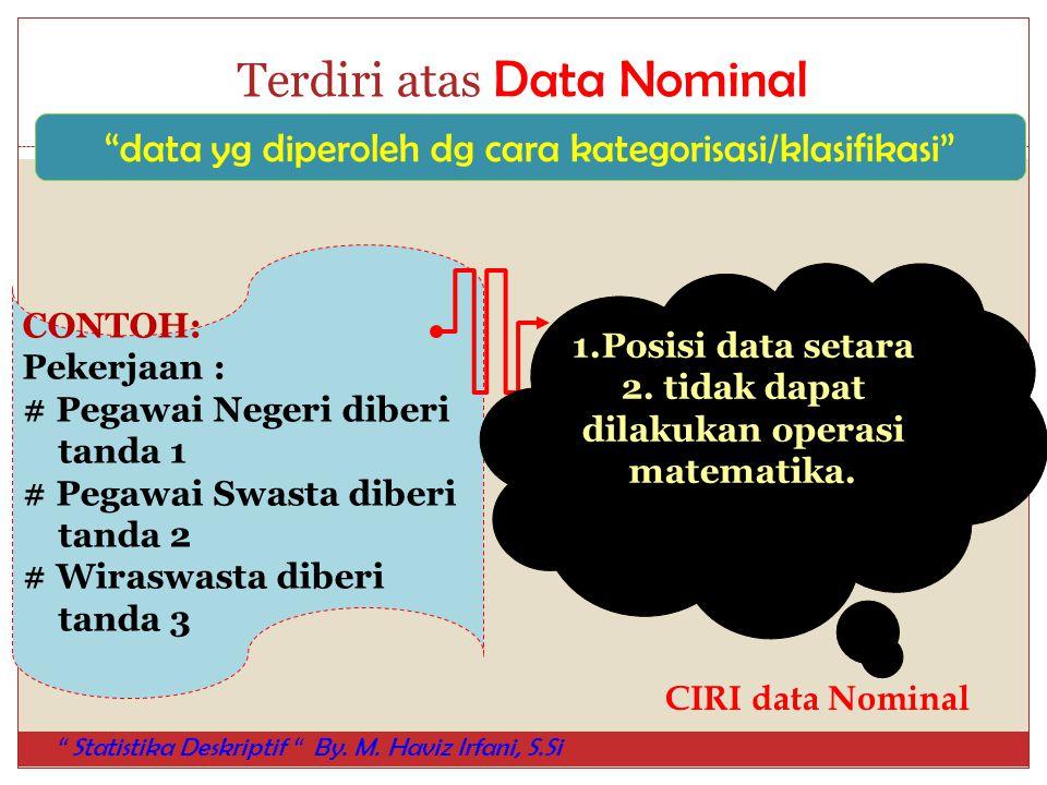 "Terdiri atas Data Nominal ""data yg diperoleh dg cara kategorisasi/klasifikasi"" CONTOH: Pekerjaan : # Pegawai Negeri diberi tanda 1 # Pegawai Swasta di"