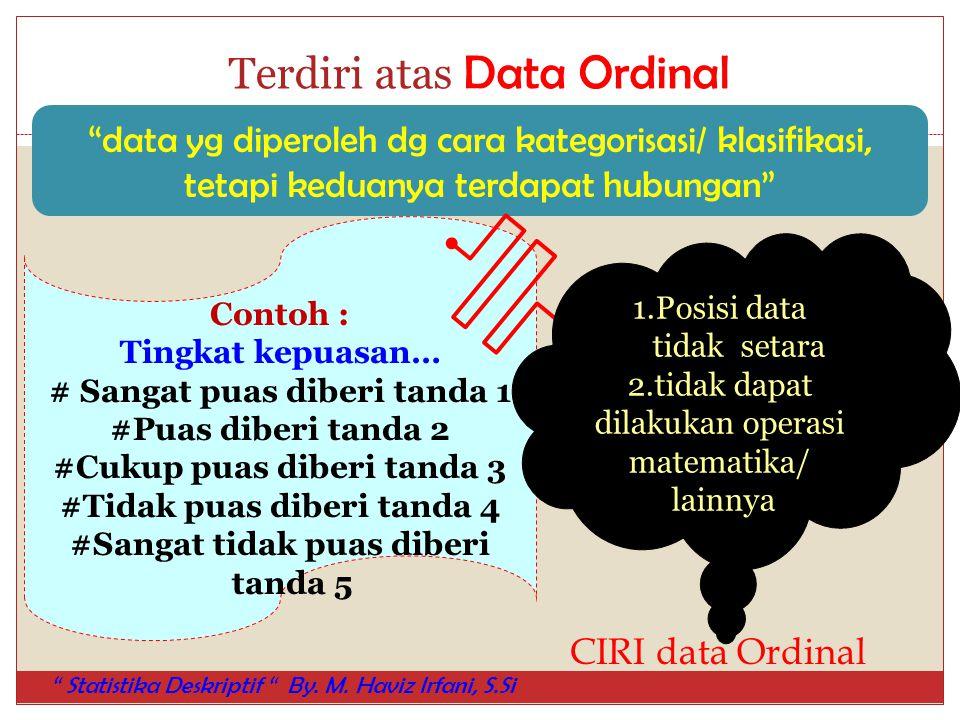 """Terdiri atas Data Ordinal """"data yg diperoleh dg cara kategorisasi/ klasifikasi, tetapi keduanya terdapat hubungan"""" Contoh : Tingkat kepuasan… # Sangat"""