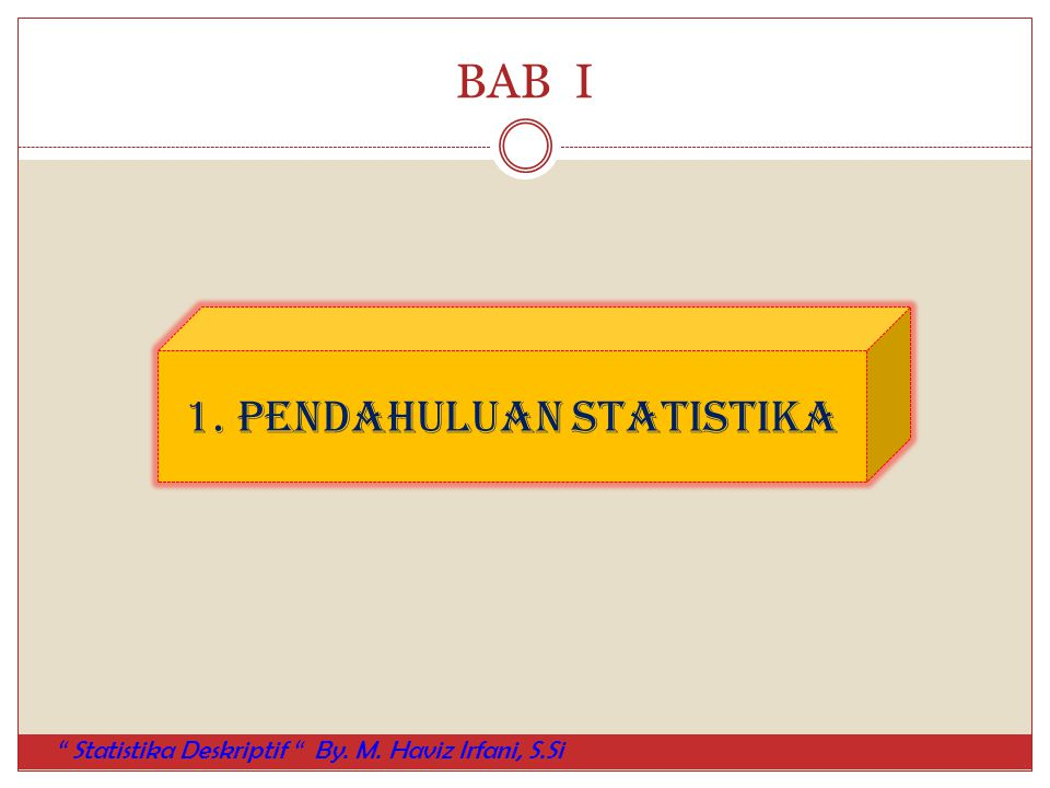 "BAB I 1. Pendahuluan Statistika "" Statistika Deskriptif "" By. M. Haviz Irfani, S.Si"