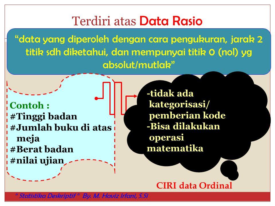 """Terdiri atas Data Rasio """"data yang diperoleh dengan cara pengukuran, jarak 2 titik sdh diketahui, dan mempunyai titik 0 (nol) yg absolut/mutlak"""" Conto"""