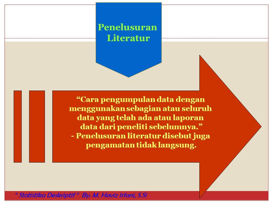 """""""Cara pengumpulan data dengan menggunakan sebagian atau seluruh data yang telah ada atau laporan data dari peneliti sebelumnya."""" - Penelusuran literat"""