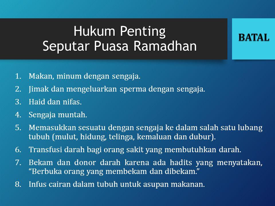 Hukum Penting Seputar Puasa Ramadhan 1.Makan, minum dengan sengaja. 2.Jimak dan mengeluarkan sperma dengan sengaja. 3.Haid dan nifas. 4.Sengaja muntah