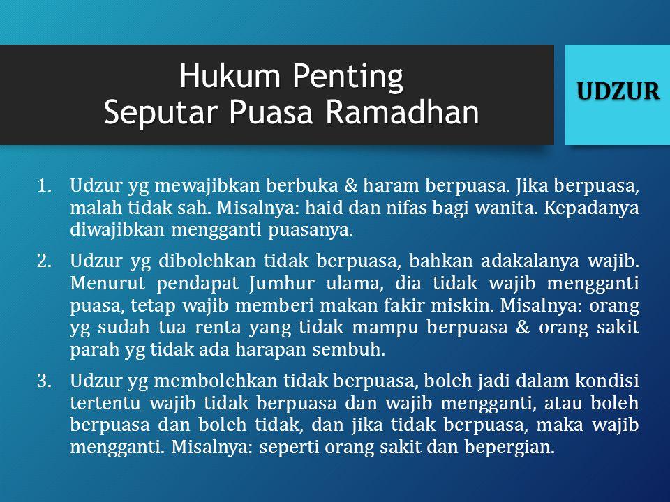 Hukum Penting Seputar Puasa Ramadhan 1.Udzur yg mewajibkan berbuka & haram berpuasa. Jika berpuasa, malah tidak sah. Misalnya: haid dan nifas bagi wan