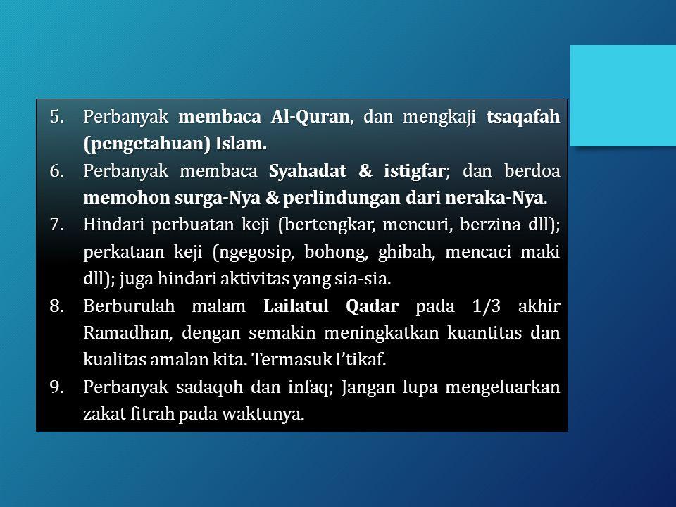 5.Perbanyak membaca Al-Quran, dan mengkaji tsaqafah (pengetahuan) Islam. 6.Perbanyak membaca Syahadat & istigfar; dan berdoa memohon surga-Nya & perli