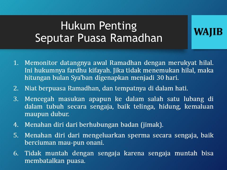 Hukum Penting Seputar Puasa Ramadhan 1.Memonitor datangnya awal Ramadhan dengan merukyat hilal. Ini hukumnya fardhu kifayah. Jika tidak menemukan hila