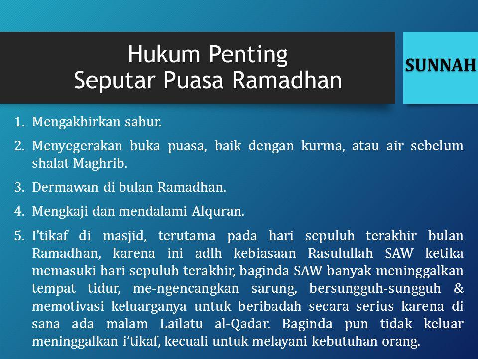 Hukum Penting Seputar Puasa Ramadhan 1.Mengakhirkan sahur. 2.Menyegerakan buka puasa, baik dengan kurma, atau air sebelum shalat Maghrib. 3.Dermawan d