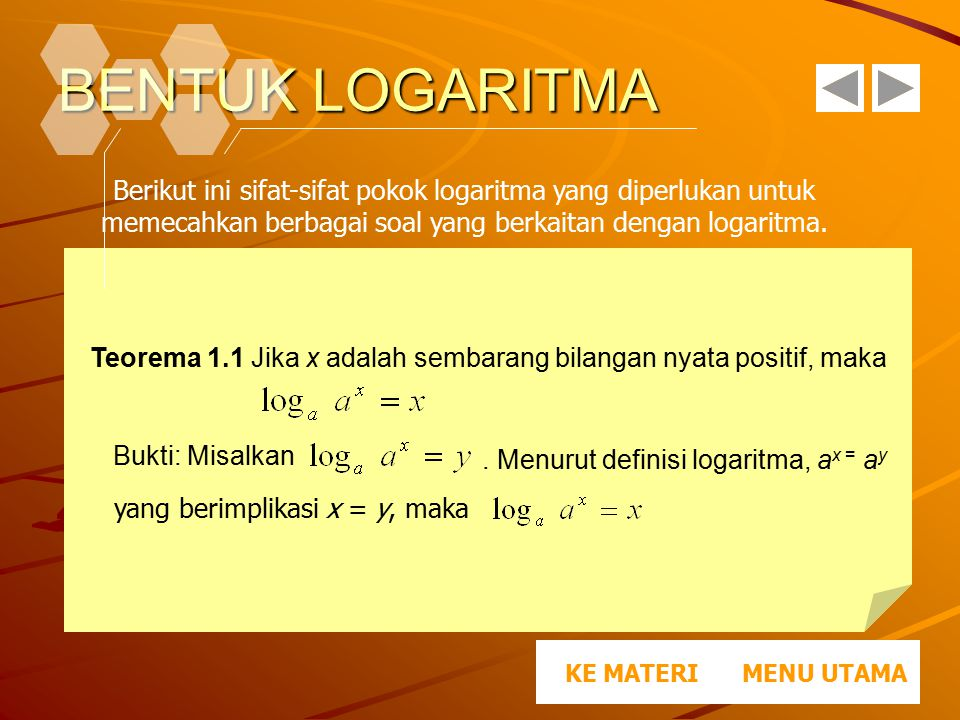 BENTUK LOGARITMA Berikut ini sifat-sifat pokok logaritma yang diperlukan untuk memecahkan berbagai soal yang berkaitan dengan logaritma. MENU UTAMAKE