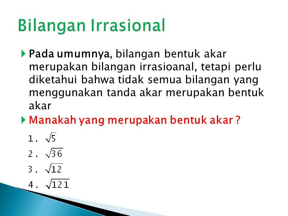  Pada umumnya, bilangan bentuk akar merupakan bilangan irrasioanal, tetapi perlu diketahui bahwa tidak semua bilangan yang menggunakan tanda akar merupakan bentuk akar  Manakah yang merupakan bentuk akar ?