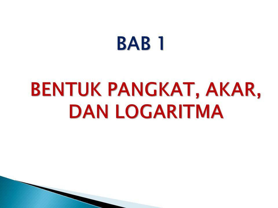 BAB 1 BENTUK PANGKAT, AKAR, DAN LOGARITMA
