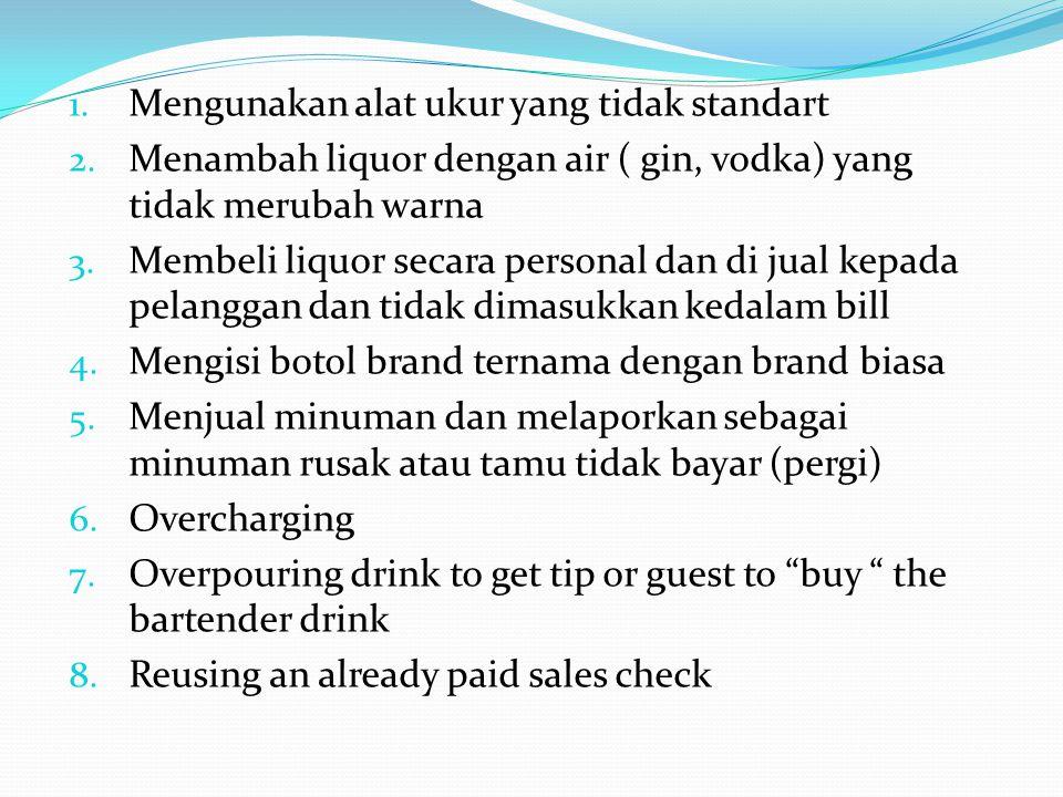 1. Mengunakan alat ukur yang tidak standart 2. Menambah liquor dengan air ( gin, vodka) yang tidak merubah warna 3. Membeli liquor secara personal dan