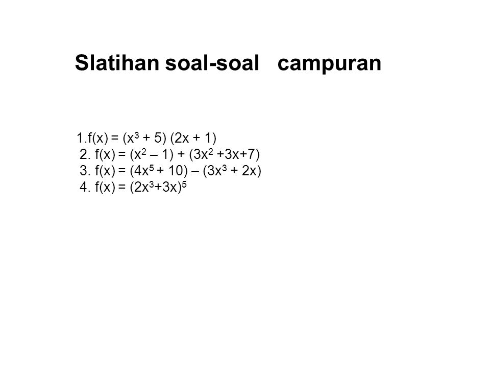 Slatihan soal-soal campuran 1.f(x) = (x 3 + 5) (2x + 1) 2. f(x) = (x 2 – 1) + (3x 2 +3x+7) 3. f(x) = (4x 5 + 10) – (3x 3 + 2x) 4. f(x) = (2x 3 +3x) 5