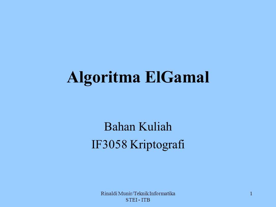 Rinaldi Munir/Teknik Informatika STEI - ITB 1 Algoritma ElGamal Bahan Kuliah IF3058 Kriptografi