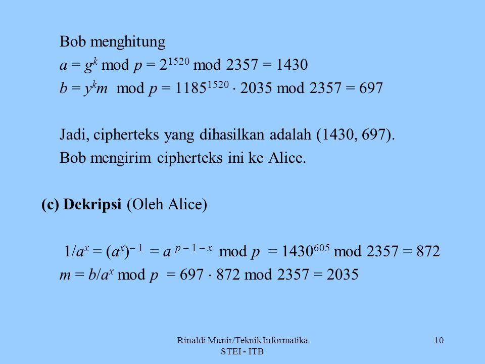 Rinaldi Munir/Teknik Informatika STEI - ITB 10 Bob menghitung a = g k mod p = 2 1520 mod 2357 = 1430 b = y k m mod p = 1185 1520  2035 mod 2357 = 697