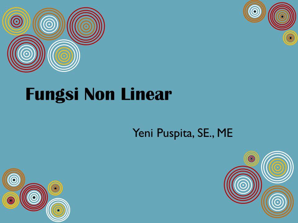 Fungsi Non Linear Yeni Puspita, SE., ME