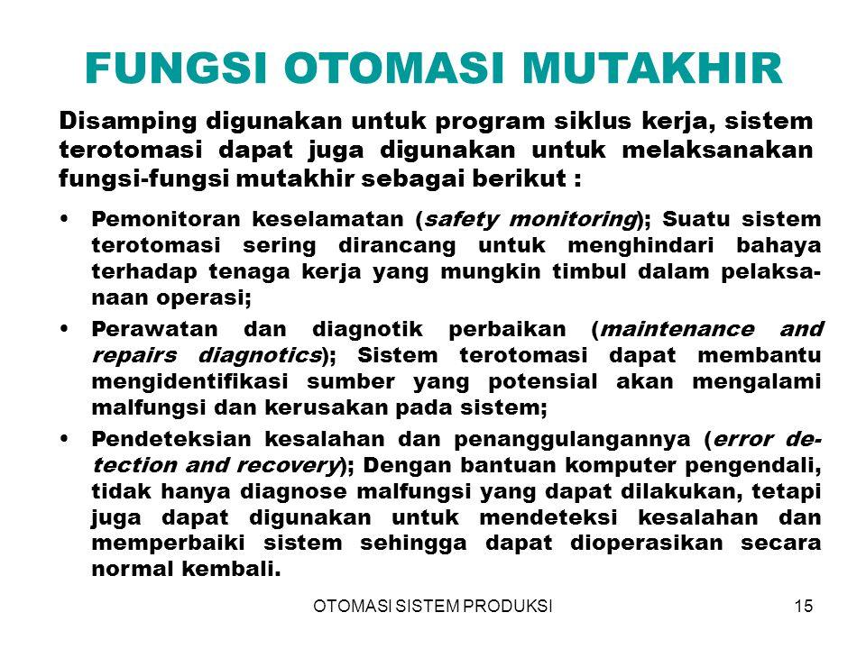 OTOMASI SISTEM PRODUKSI15 FUNGSI OTOMASI MUTAKHIR Disamping digunakan untuk program siklus kerja, sistem terotomasi dapat juga digunakan untuk melaksa