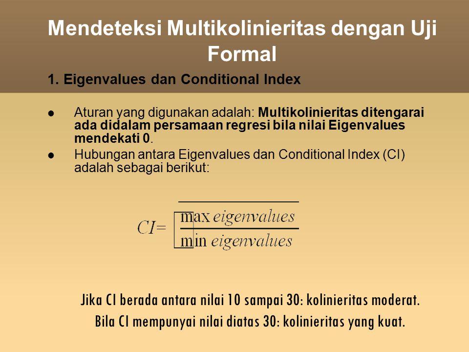 Mendeteksi Multikolinieritas dengan Uji Formal 1. Eigenvalues dan Conditional Index Aturan yang digunakan adalah: Multikolinieritas ditengarai ada did