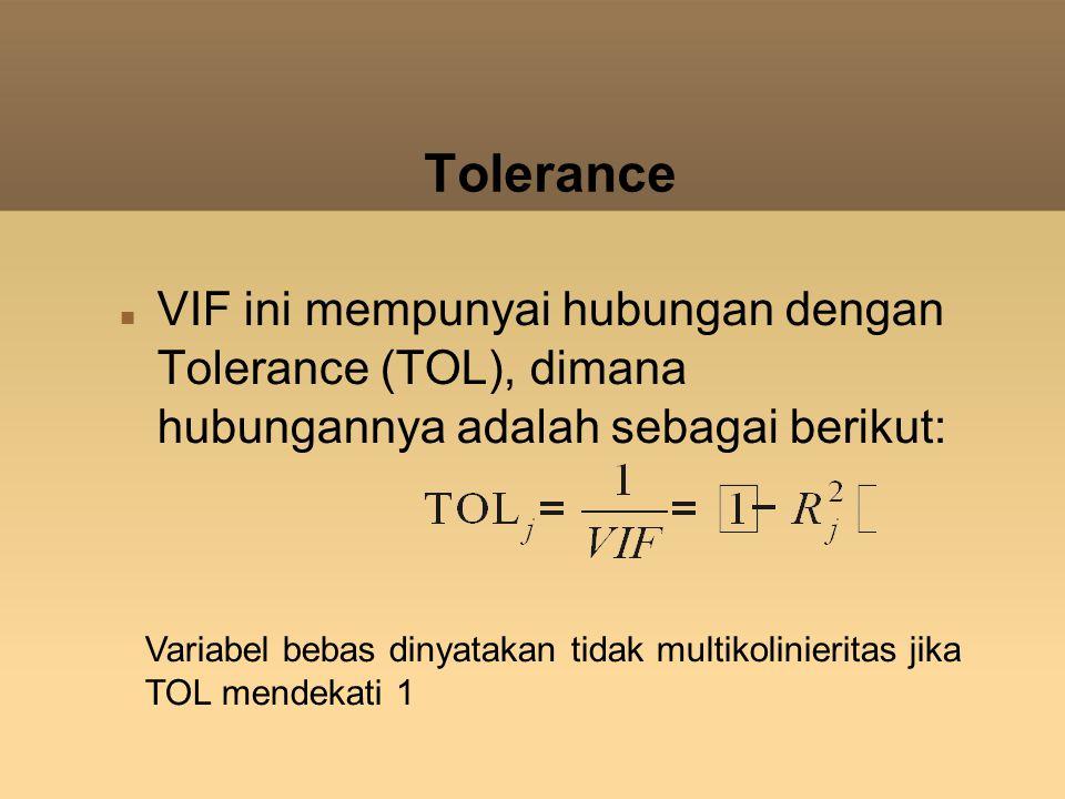 Tolerance VIF ini mempunyai hubungan dengan Tolerance (TOL), dimana hubungannya adalah sebagai berikut: Variabel bebas dinyatakan tidak multikolinieri