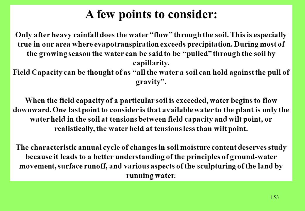 153 A few points to consider: Only after heavy rainfall does the water flow through the soil.