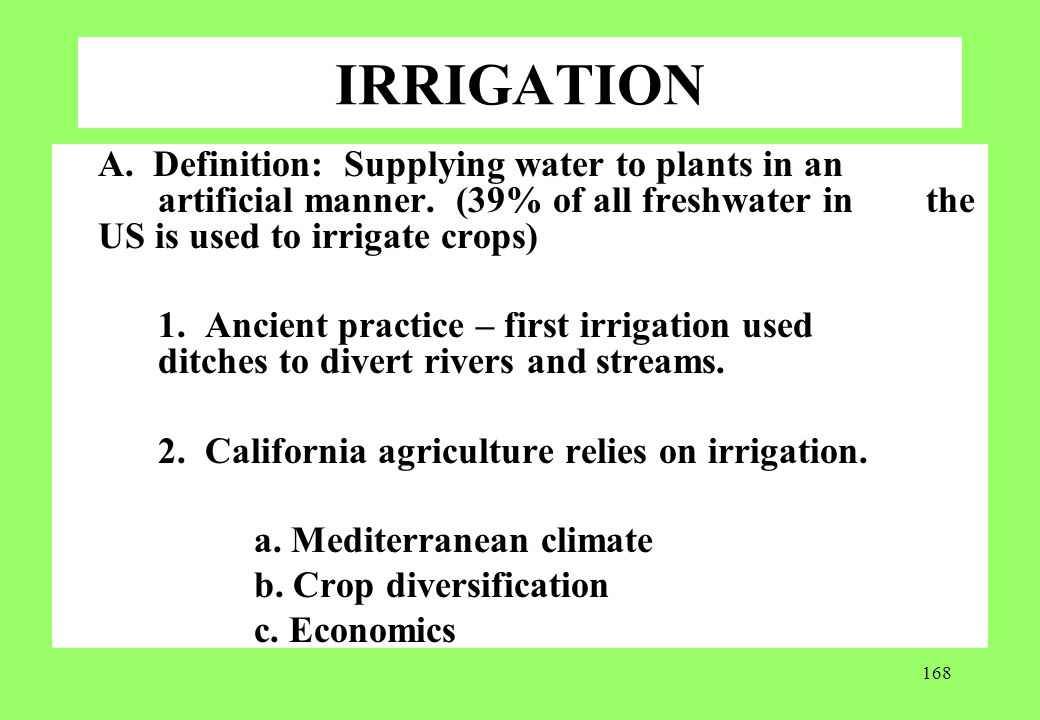 168 IRRIGATION A. Definition: Supplying water to plants in an artificial manner. (39% of all freshwater in the US is used to irrigate crops) 1. Ancien