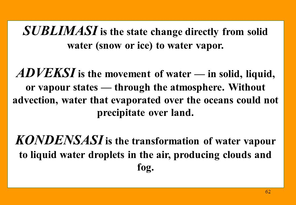 62 SUBLIMASI is the state change directly from solid water (snow or ice) to water vapor.