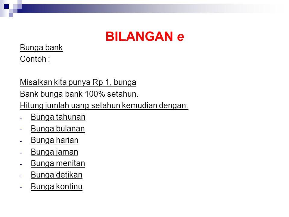BILANGAN e Bunga bank Contoh : Misalkan kita punya Rp 1, bunga Bank bunga bank 100% setahun.