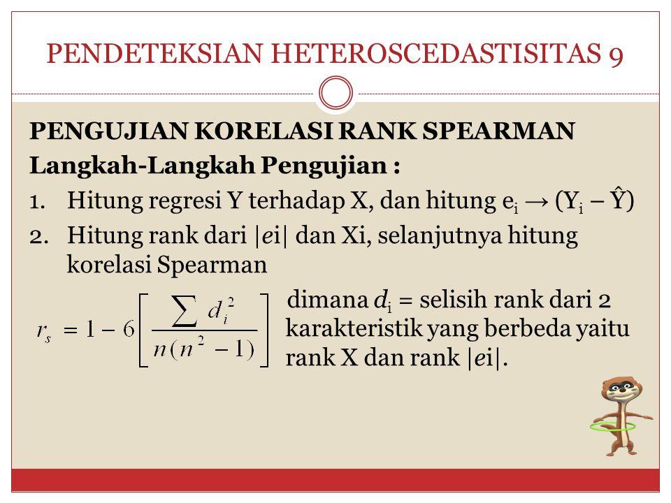 PENDETEKSIAN HETEROSCEDASTISITAS 8 Daerah kritis tolak Ho jika F* > (F* > 3,53) atau tolak Ho jika p-value < Penghitungan statistik uji Penghitungan s