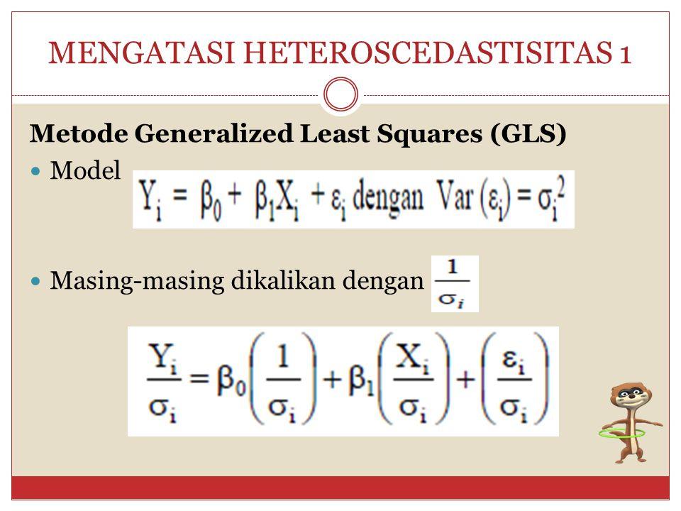MENGATASI HETEROSKEDASTISITAS Metode yang digunakan untuk mengatasi heteroskedastisitas pada dasarnya adalah metode agar mempersempit range nilai obse
