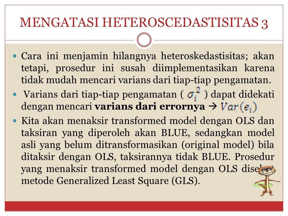 MENGATASI HETEROSCEDASTISITAS 2 Maka diperoleh transformed model sebagai berikut: Periksa apakah ε i * homoskedastis ? Dengan demikian ε i * homoskeda