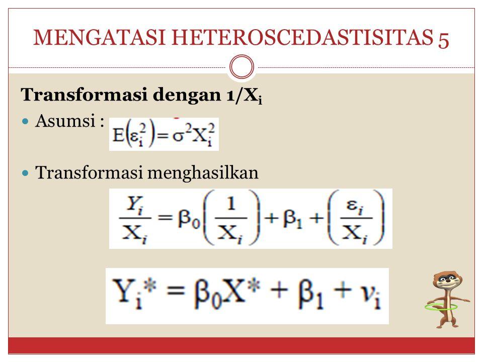 MENGATASI HETEROSCEDASTISITAS 4 Transformsi dengan Logaritma Transformasi ini ditujukan untuk memperkecil skala antar variabel bebas.