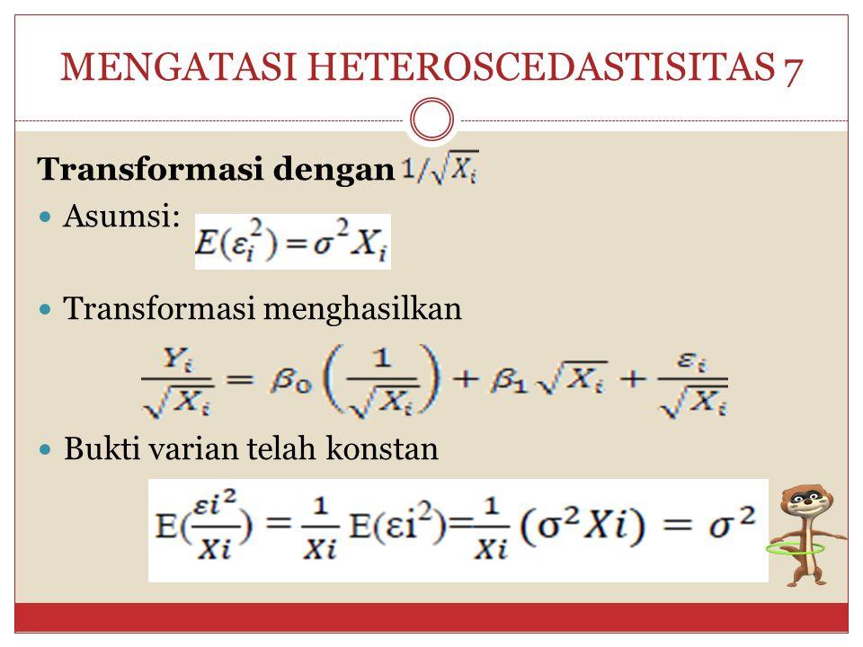 MENGATASI HETEROSCEDASTISITAS 6 Bukti varian telah konstan: Secara grafik, dengan sumbu Y untuk Y* dan sumbu X untuk X*, ciri-cirinya: