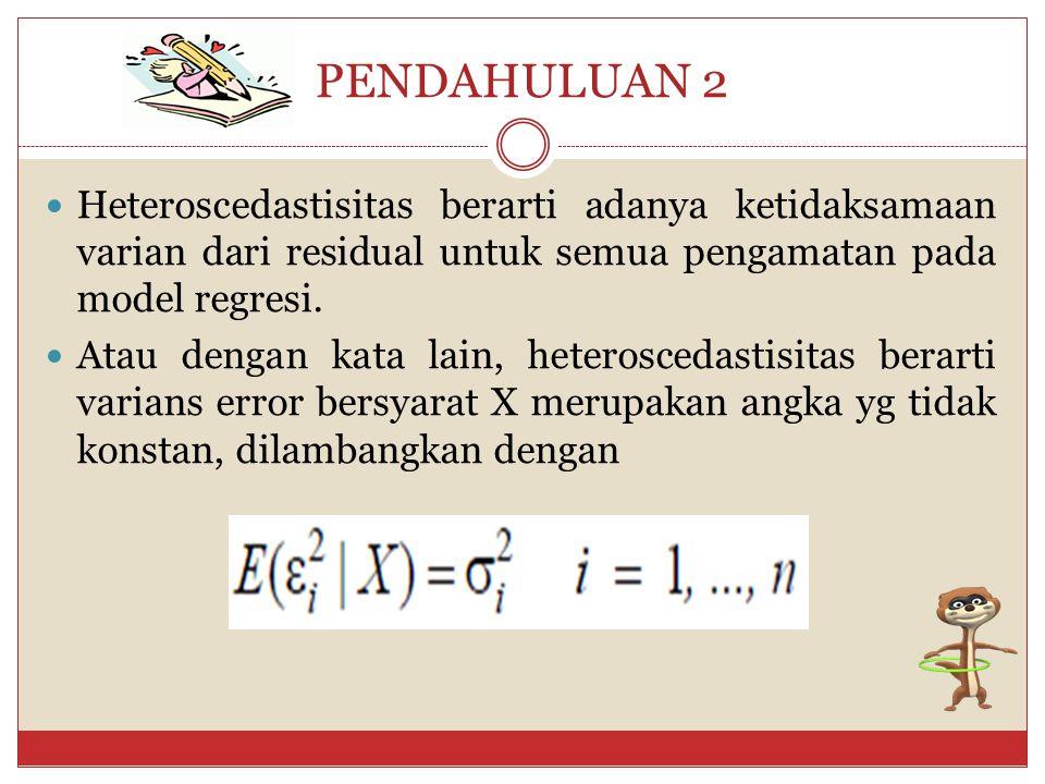 PENDAHULUAN 1 DEFINISI: Homoskedastisitas merupakan salah satu asumsi dalam model regresi linier dimana distribusi error/residual sama. Homoskedastis