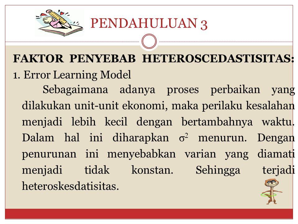 PENDAHULUAN 2 Heteroscedastisitas berarti adanya ketidaksamaan varian dari residual untuk semua pengamatan pada model regresi. Atau dengan kata lain,