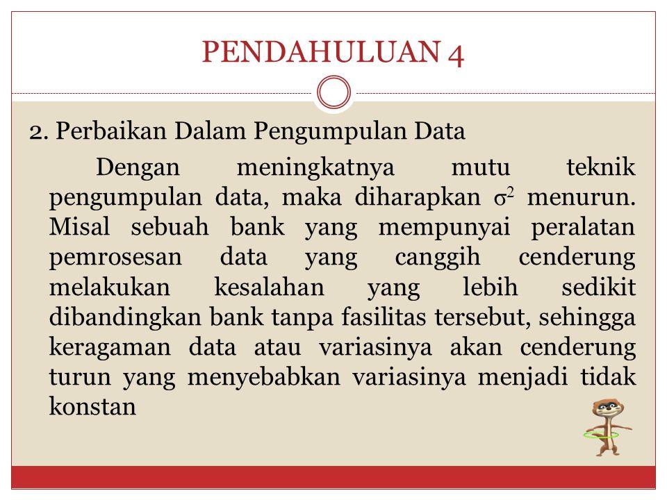 PENDAHULUAN 3 FAKTOR PENYEBAB HETEROSCEDASTISITAS: 1.