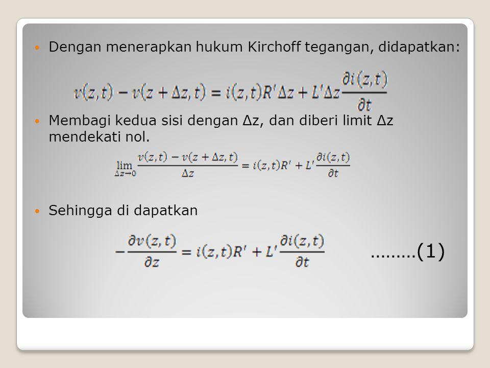 Dengan menerapkan hukum Kirchoff tegangan, didapatkan: Membagi kedua sisi dengan Δz, dan diberi limit Δz mendekati nol. Sehingga di dapatkan ………(1)