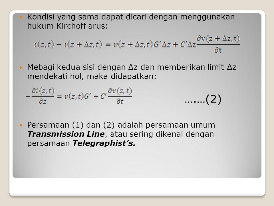 Kondisi yang sama dapat dicari dengan menggunakan hukum Kirchoff arus: Mebagi kedua sisi dengan Δz dan memberikan limit Δz mendekati nol, maka didapat