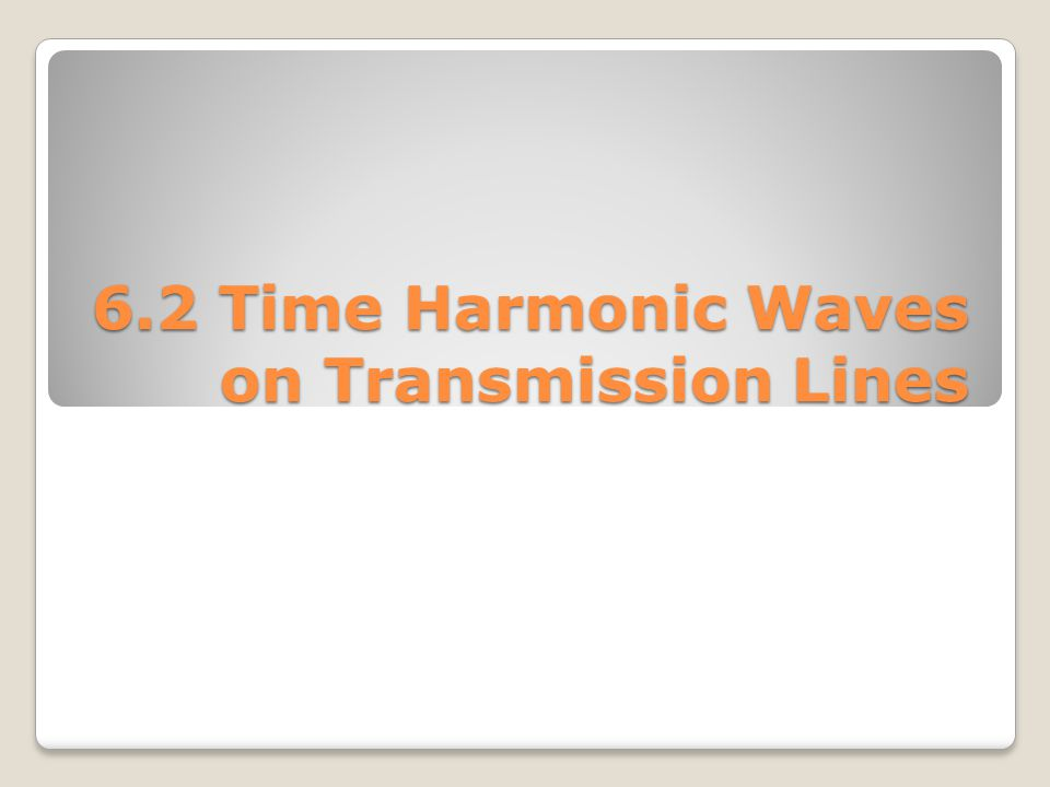 6.2 Time Harmonic Waves on Transmission Lines
