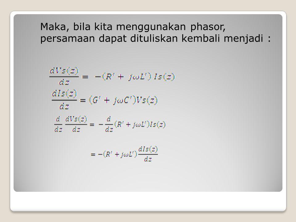 Maka, bila kita menggunakan phasor, persamaan dapat dituliskan kembali menjadi :