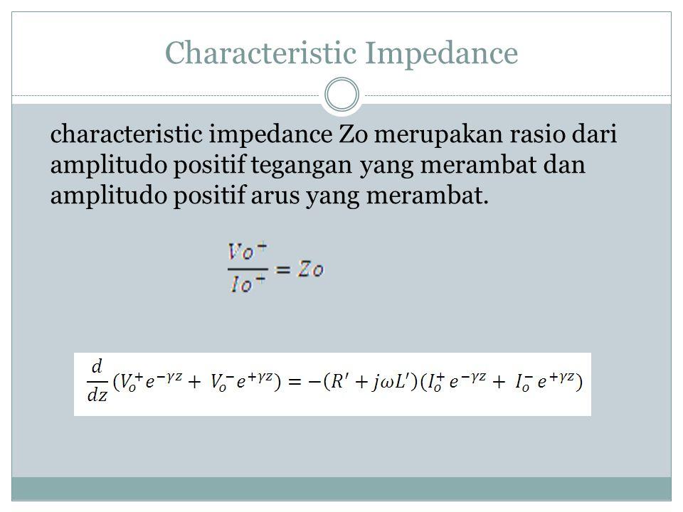 Characteristic Impedance characteristic impedance Zo merupakan rasio dari amplitudo positif tegangan yang merambat dan amplitudo positif arus yang mer